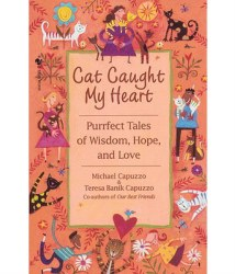 Cat Caught My Heart: Purrfect Tales of Wisdom, Hope, and Love