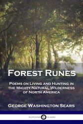 Forest Runes: Poems on Living and Hunting in the Mighty Natural Wilderness of North America