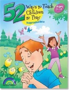 52 Ways to Teach Children to Pray Ages 3-12