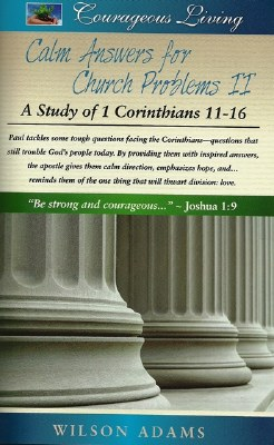 Calm Answers for Church Problems 2: A Study of 1 Corinthians 11-16