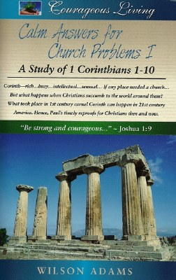 Calm Answers for Church Problems 1: A Study of 1 Corinthians 1-10