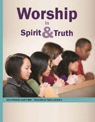 Discovering God's Way Teen/Adult 2-3 Worship in Spirit and Truth