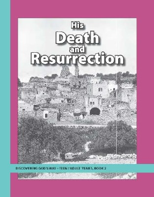 Discovering God's Way Teen/Adult 5-2 His Death and Resurrection
