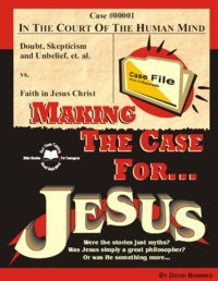 Making The Case For Jesus: Studies in John