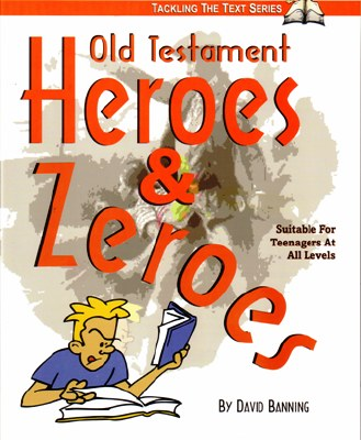 Old Testament Heroes & Zeroes (Teaching the Text Series)