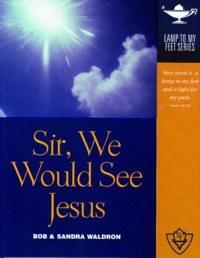 Sir, We Would See Jesus- Lamp Unto My Feet Sereies (Vol. 7)