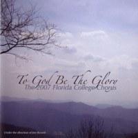 Florida College Chorus 06/07 - To God Be the Glory