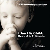 Florida College Alumni Chorus 12/13 - I Am His Child: Hymns of Godly Character