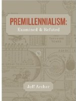 Premillennialism: Examined and Refuted