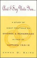 And I Say Unto You... A Study of 8 positions on Divorce & Remarriage