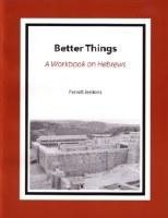 Better Things: A Workbook on Hebrews