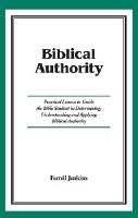 Biblical Authority: Practial Lessons to Guide the Bible Student in Determining, Understanding and Applying Biblical Authority