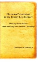 "Christian Primitivism in the Twenty-First Century: Thinking ""Inside the Box"" about Restoring NT Christianity"