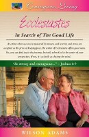 Ecclesiastes: In Search of the Good Life