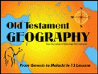 Old Testament Geography: From Genesis to Malachi in 13 Lessons