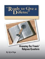 Ready to Give a Defense- Answering our Friends' Religious  Questions