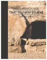 That You May Believe- The Gospel of John (Women Opening the Word Series)