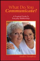 What Do You Communicate? A Practical Guide to Everyday Relationships