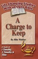 A Charge to Keep: A Study of 1 Timothy, 2 Timothy, & Titus (Life Changing Studies With an Open Bible)