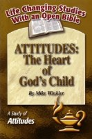 Attitudes: The Heart of God's Child (Life Changing Studies With an Open Bible)