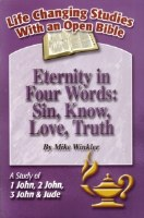 Eternity in Four Words: Sin. Know, Love, Truth: A Study of 1 John, 2 John, 3 John, & Jude (Life Changing Studies With an Open Bible)