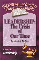 Leadership: The Crisis of Our Time: A Study of Leadership (Life Changing Studies With an Open Bible)