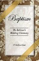 Baptism: The Believer's Wedding Ceremony