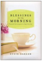 Blessings for the Morning: Prayerful Encouragements to Begin Your Day