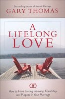 Lifelong Love: How to Have Lasting Intimacy, Friendship, and Purpose in Your Marriage