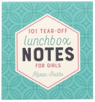 101 Tear-Off Lunchbox Notes for Girls