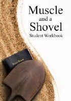 Muscle and a Shovel Student Workbook