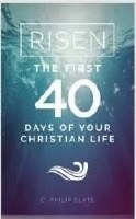 Risen: The First 40 Days of Your Christian Life