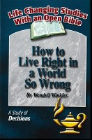 How to Live Right in a World So Wrong: A Study of Decisions (Life Changing Studies With an Open Bible)