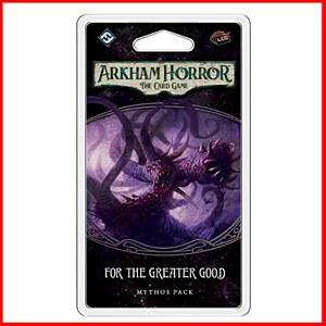 For the Greater Good : Mythos Pack : Arkham Horror LCG Expansion
