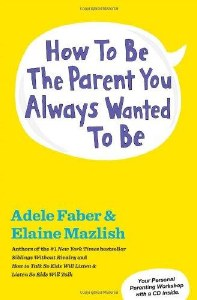 How to Be the Parent You