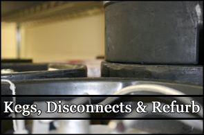 Kegs, Disconnects & Refurbishing