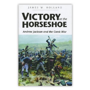 Victory at the Horseshoe: Andrew Jackson and the Creek War