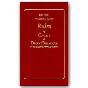 George Washington's Rules of Civility & Decent Behaviour in Company and Conversation