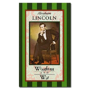 Abraham Lincoln: Wisdom and Wit