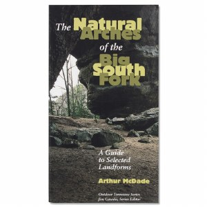 The Natural Arches of the Big South Fork Guide