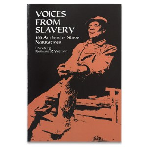 Voices From Slavery: 100 Authentic Slave Narrtives