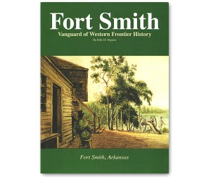 Fort Smith: Vanguard of Western Frontier History