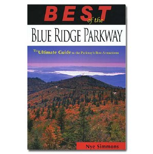 Best of the Blue Ridge Parkway: The Ultimate Guide to the Parkway's Best Attractions