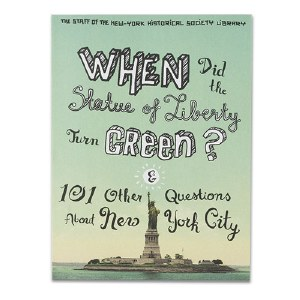 When Did The Statue Of Liberty Turn Green? & 101 Other Questions About New York City