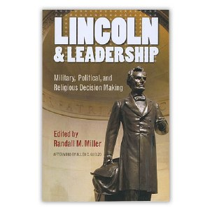 Lincoln & Leadership: Military, Political, and Religious Decision Making