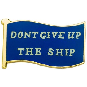 Don't Give Up The Ship Pin