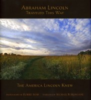 Abraham Lincoln Traveled This Way: The America Lincoln Knew