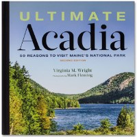 Ultimate Acadia: 50 Reasons to Visit Maine's National Park