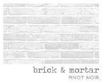 BRICK & MORTAR PINOT NOIR