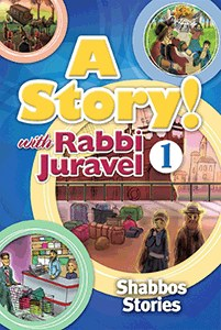 A Story! with Rabbi Juravel Volume 1 Shabbos Stories [Hardcover]